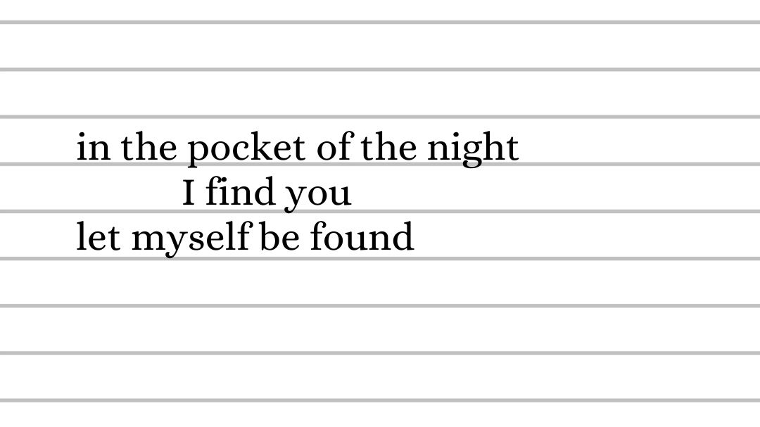 in the pocket of the night I find you, let myself be found